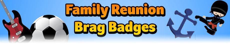 Family Reunion Brag Badges